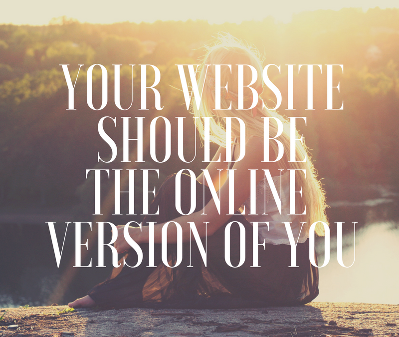 Your Website Should Be The Online Version Of You